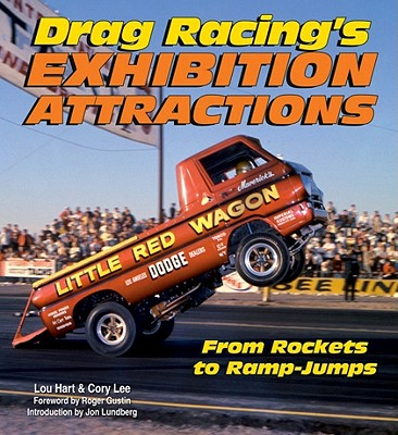 Drag Racing's Exhibition Attractions By Hart, Lou/ Lee, Cory/ Gustin, Roger (FRW)/ Lundberg, Jon (INT)